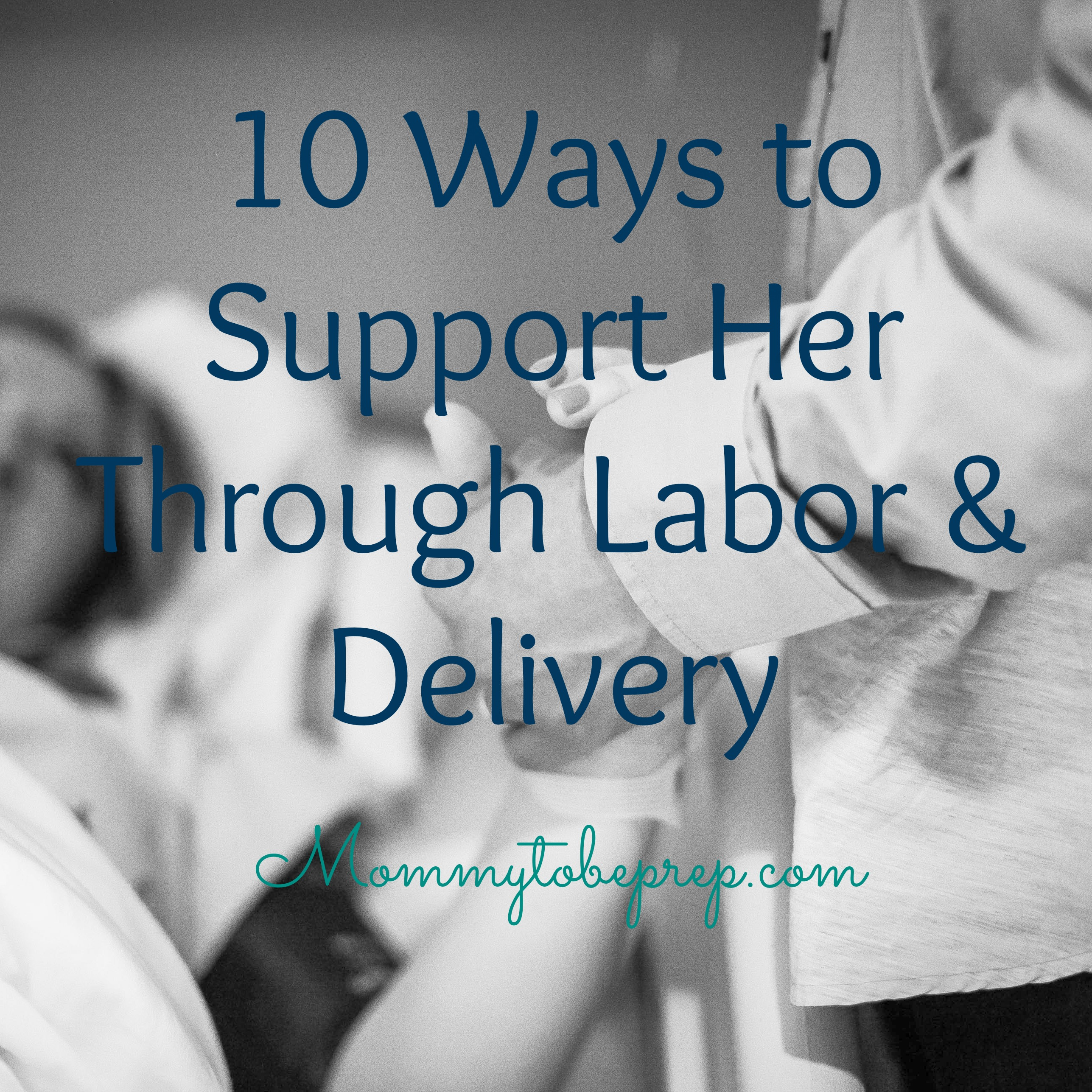 10 Ways to Support Her Through Labor & Delivery