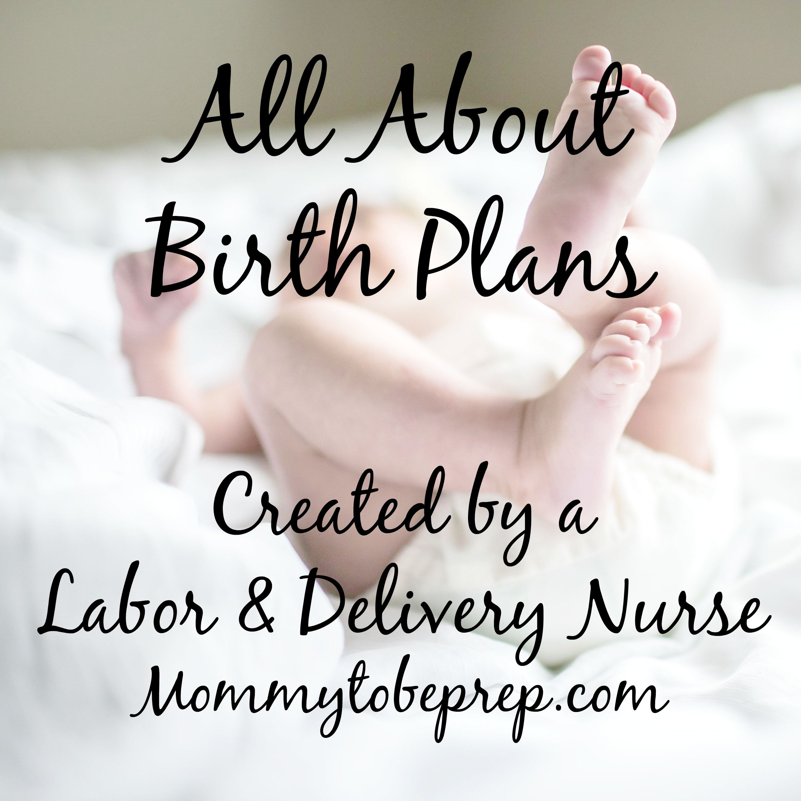 All About Birth Plans, Created by a Labor and Delivery Nurse